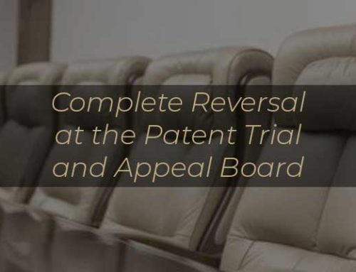 Complete Reversal at the Patent Trial and Appeal Board